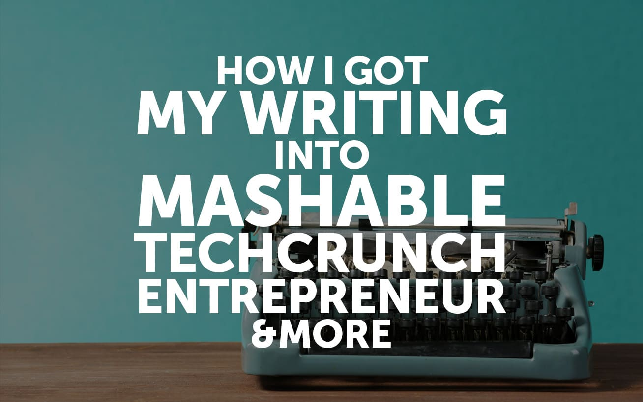 How I Got My Writing Into Mashable, TechCrunch, Entrepreneur