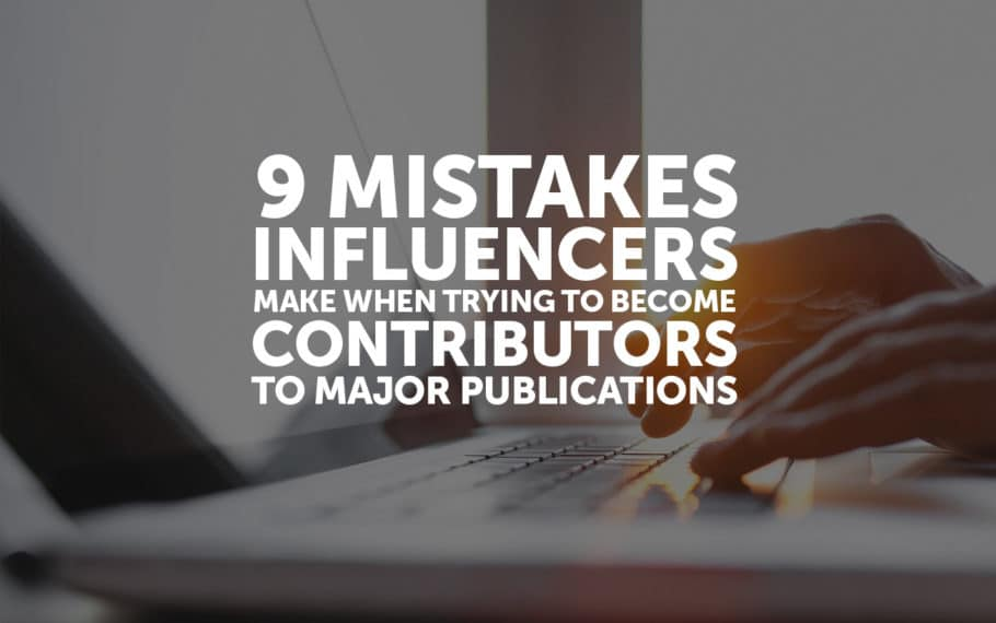 9 Mistakes Influencers Make Trying to Get Into Major Publications