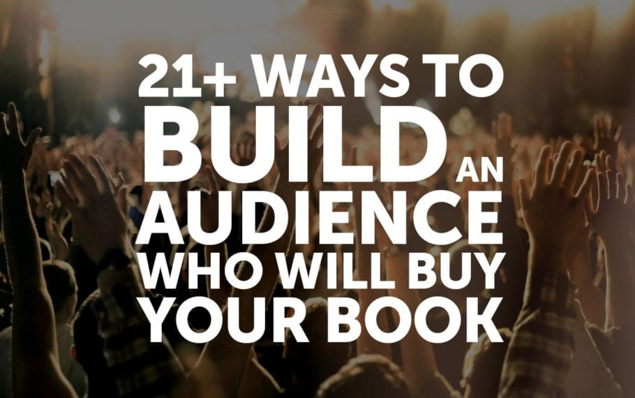 21+ Ways to Build an Audience Who Will Buy Your Book